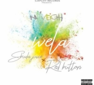 N'Veigh - Wela ft. Sbuda Juice & Red Button